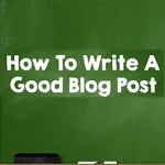 Blogging Tips – How to Write a Good Blog Post