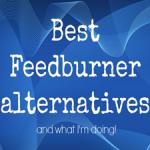 Top 5 FeedBurner Alternatives – Why You Should Leave FeedBurner